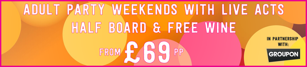 Adult Party Weekends With Live ActsHalf Board & Free Wine - From £69 Per Person